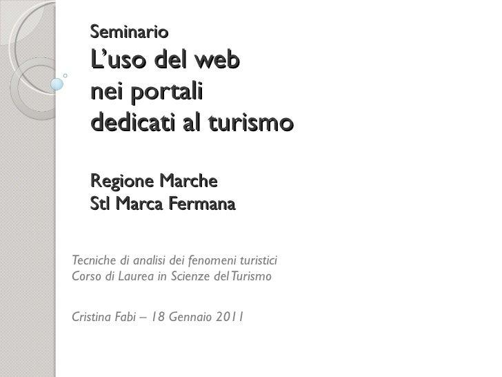 Seminario L'uso del web nei portali dedicati al turismo Regione Marche Stl Marca Fermana Tecniche di analisi dei fenomeni ...