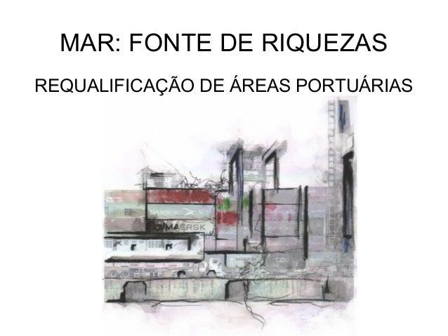 MAR: FONTE DE RIQUEZAS REQUALIFICAÇÃO DE ÁREAS PORTUÁRIAS