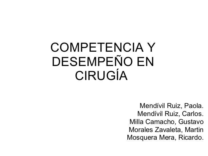 COMPETENCIA Y DESEMPEÑO EN CIRUGÍA  Mendívil Ruiz, Paola. Mendívil Ruiz, Carlos. Milla Camacho, Gustavo Morales Zavaleta, ...