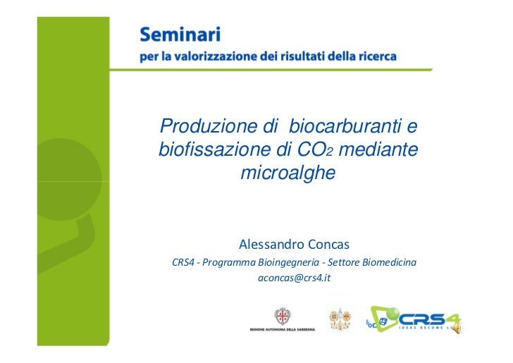 Produzione di biocarburanti ebiofissazione di CO2 mediante          microalghe               Alessandro Concas CRS4 - Prog...