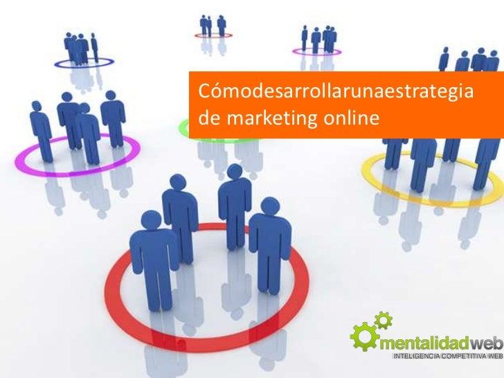 Cómodesarrollarunaestrategiade marketing online<br />