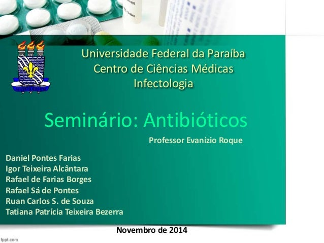 Universidade Federal da Paraíba Centro de Ciências Médicas Infectologia Seminário: Antibióticos Daniel Pontes Farias Igor ...