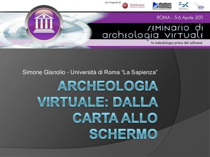 """Archeologia virtuale: dalla carta allo schermo<br />Simone Gianolio - Università di Roma """"La Sapienza""""<br />"""