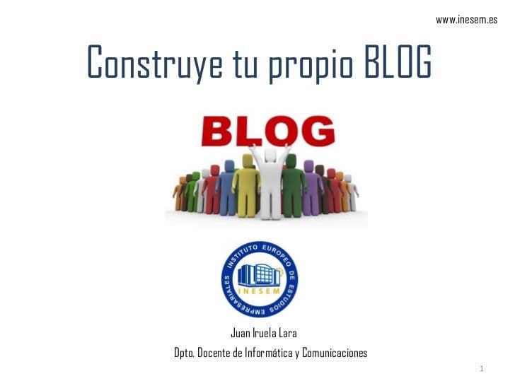 www.inesem.esConstruye tu propio BLOG                   Juan Iruela Lara      Dpto. Docente de Informática y Comunicacione...