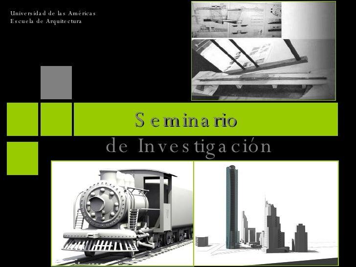 Universidad de las Américas Escuela de Arquitectura Seminario  de Investigación