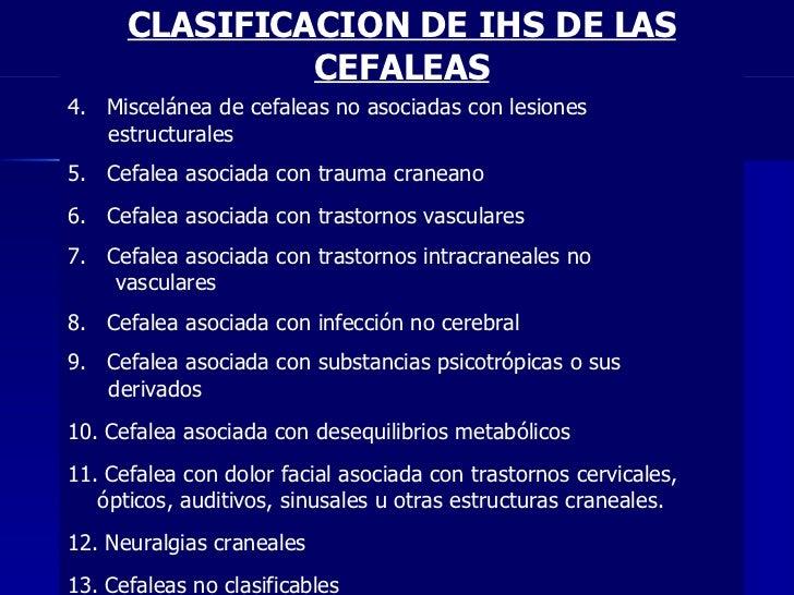 CLASIFICACION DE IHS DE LAS CEFALEAS 4.  Miscelánea de cefaleas no asociadas con lesiones  estructurales  5.  Cefalea asoc...