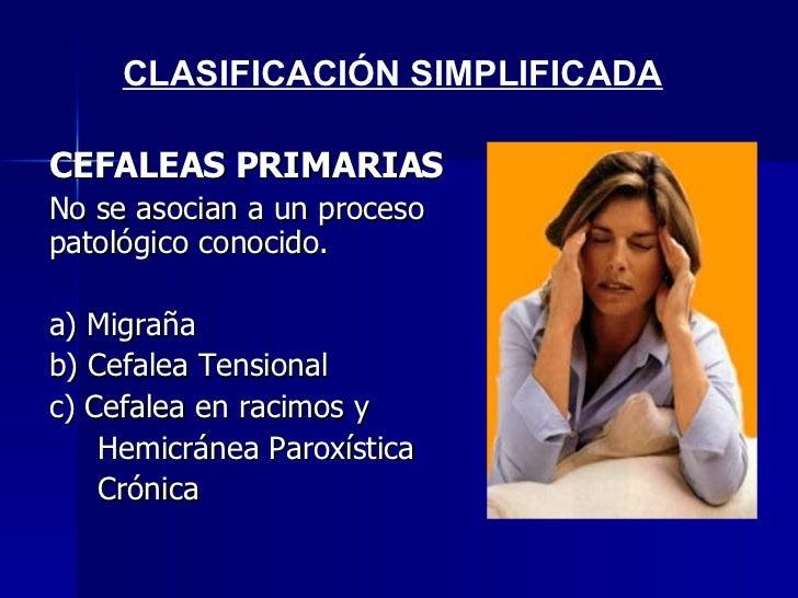 <ul><li>CEFALEAS PRIMARIAS </li></ul><ul><li>No se asocian a un proceso patológico conocido.  </li></ul><ul><li>a) Migraña...