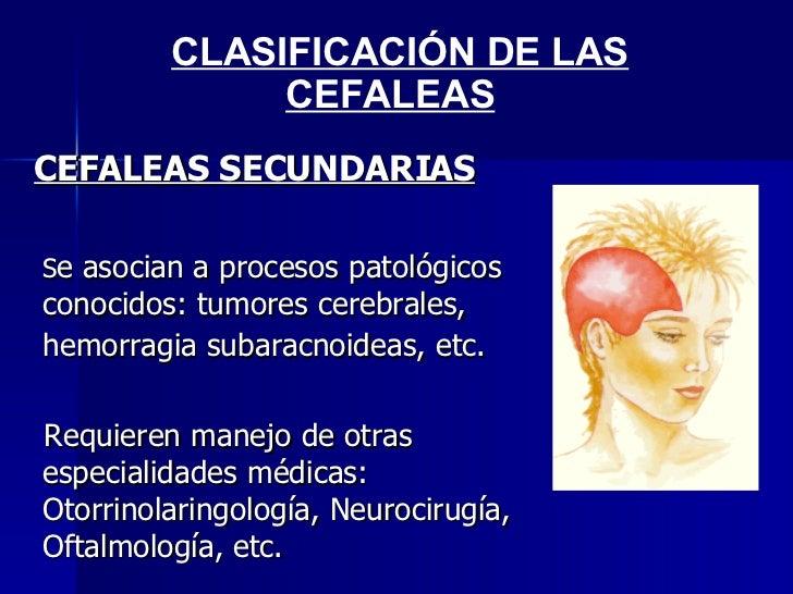<ul><li>CEFALEAS SECUNDARIAS </li></ul><ul><li>S e asocian a procesos patológicos conocidos: tumores cerebrales, hemorragi...
