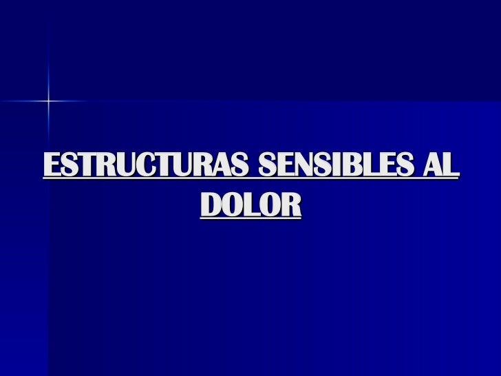 ESTRUCTURAS SENSIBLES AL DOLOR