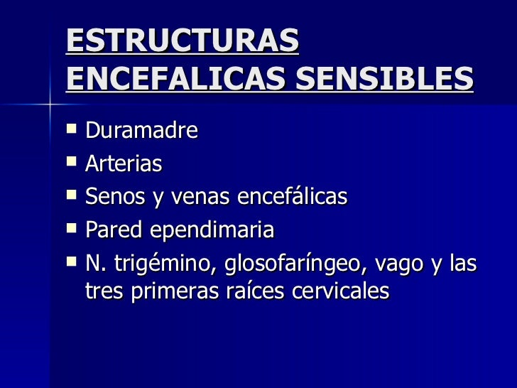 ESTRUCTURAS ENCEFALICAS SENSIBLES <ul><li>Duramadre </li></ul><ul><li>Arterias </li></ul><ul><li>Senos y venas encefálicas...