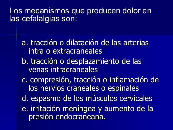 <ul><li>a. tracción o dilatación de las arterias intra o extracraneales </li></ul><ul><li>b. tracción o desplazamiento de ...