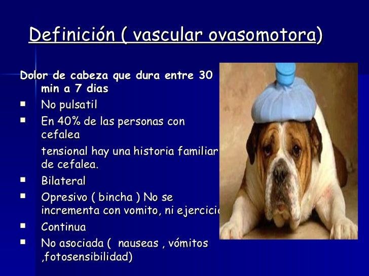 Definición ( vascular ovasomotora ) <ul><li>Dolor de cabeza que dura entre 30 min a 7 dias </li></ul><ul><li>No pulsatil  ...