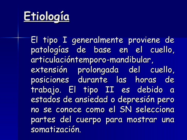 Etiología <ul><li>El tipo I generalmente proviene de patologías de base en el cuello, articulacióntemporo-mandibular, exte...