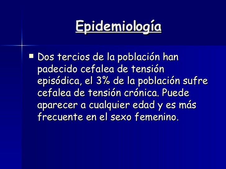 Epidemiología <ul><li>Dos tercios de la población han padecido cefalea de tensión episódica, el 3% de la población sufre c...