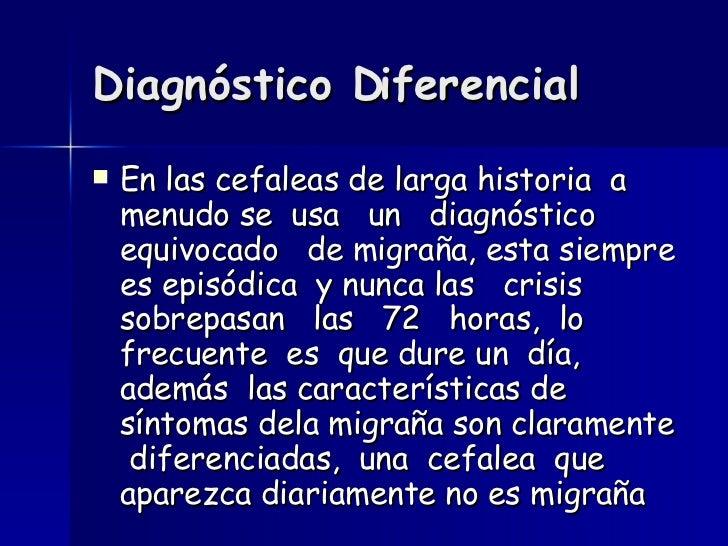 Diagnóstico Diferencial <ul><li>En las cefaleas de larga historia  a  menudo se  usa  un  diagnóstico  equivocado  de migr...