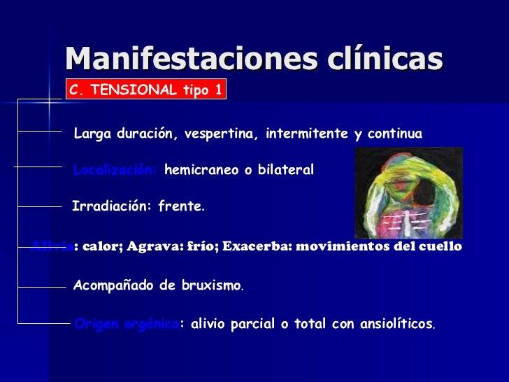 Manifestaciones clínicas C. TENSIONAL tipo 1 Larga duración, vespertina, intermitente y continua Localización:  hemicraneo...
