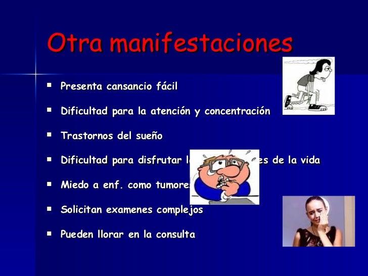 Otra manifestaciones <ul><li>Presenta cansancio fácil </li></ul><ul><li>Dificultad para la atención y concentración </li><...