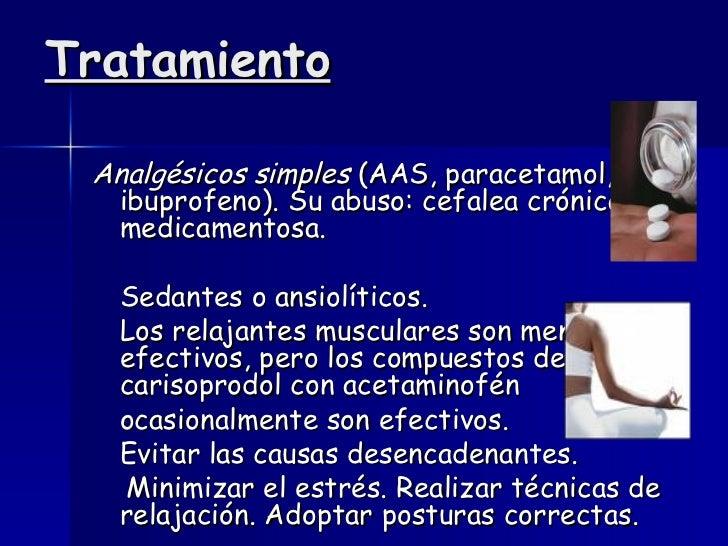 Tratamiento <ul><li>Analgésicos simples  (AAS, paracetamol, ibuprofeno). Su abuso: cefalea crónica medicamentosa.  </li></...