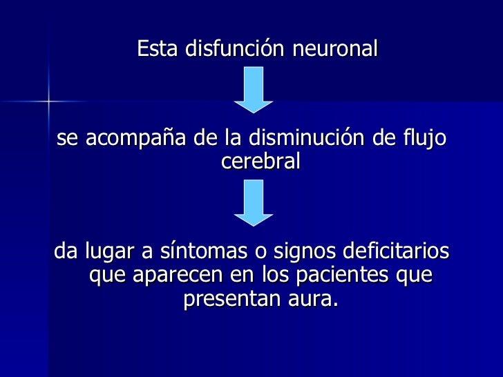 <ul><li>Esta disfunción neuronal  </li></ul><ul><li>se acompaña de la disminución de flujo cerebral </li></ul><ul><li>da l...