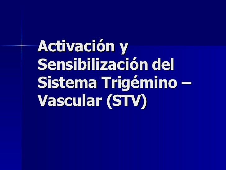 Activación y Sensibilización del Sistema Trigémino – Vascular (STV)