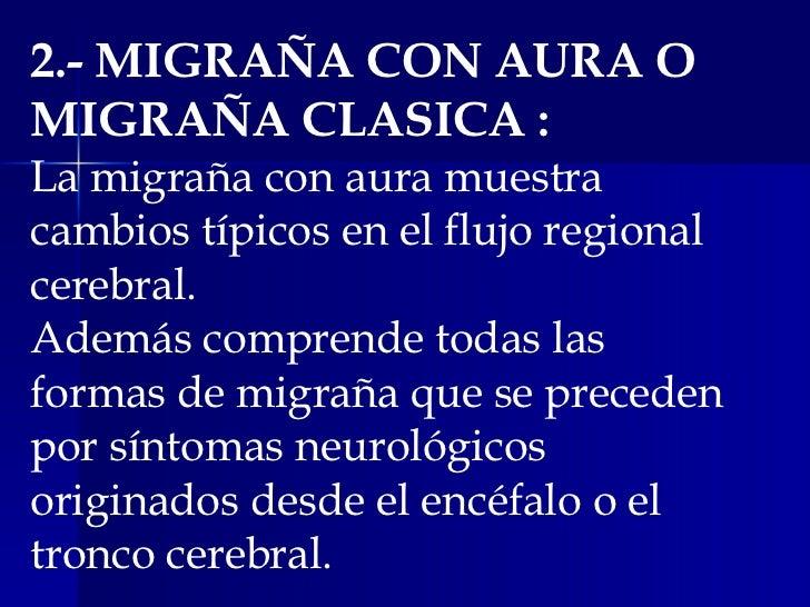 2.- MIGRAÑA CON AURA O MIGRAÑA CLASICA : La migraña con aura muestra cambios típicos en el flujo regional cerebral.  Ademá...