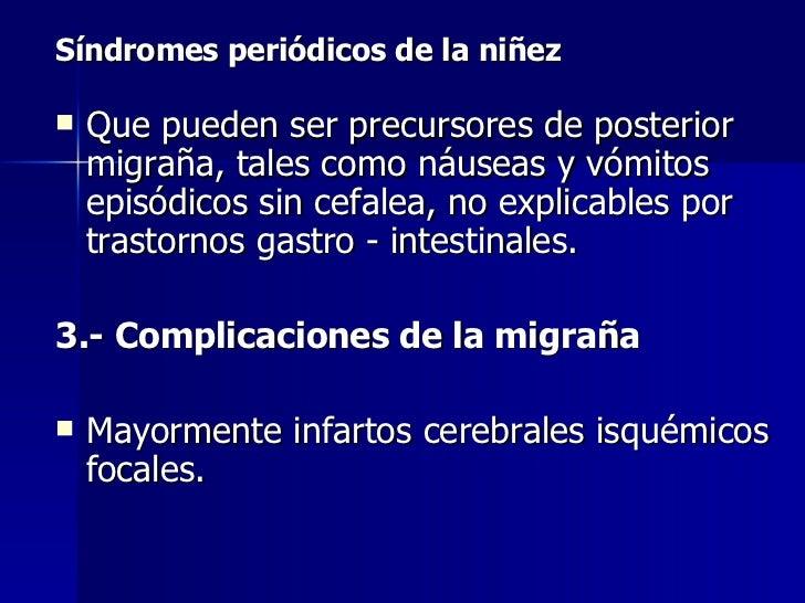 <ul><li>Síndromes periódicos de la niñez </li></ul><ul><li>Que pueden ser precursores de posterior migraña, tales como náu...