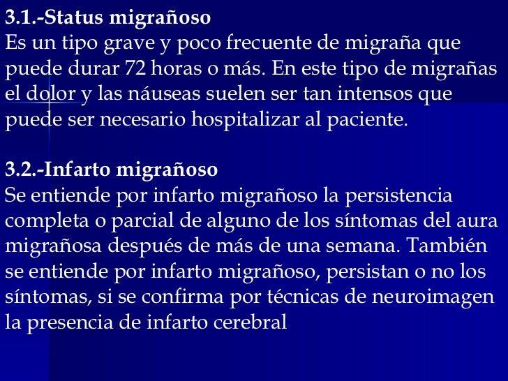 3.1.-Status migrañoso Es un tipo grave y poco frecuente de migraña que puede durar 72 horas o más. En este tipo de migraña...