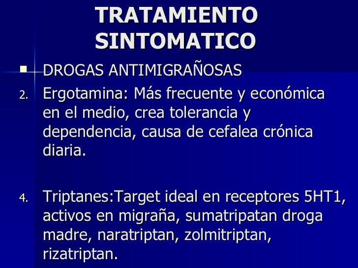 TRATAMIENTO SINTOMATICO <ul><li>DROGAS ANTIMIGRAÑOSAS </li></ul><ul><li>Ergotamina: Más frecuente y económica en el medio,...
