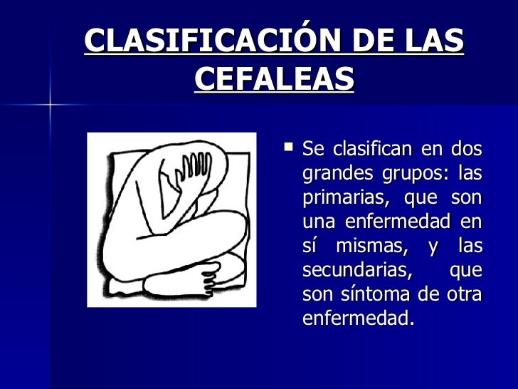 CLASIFICACIÓN DE LAS CEFALEAS <ul><li>Se clasifican en dos grandes grupos: las primarias, que son una enfermedad en sí mis...