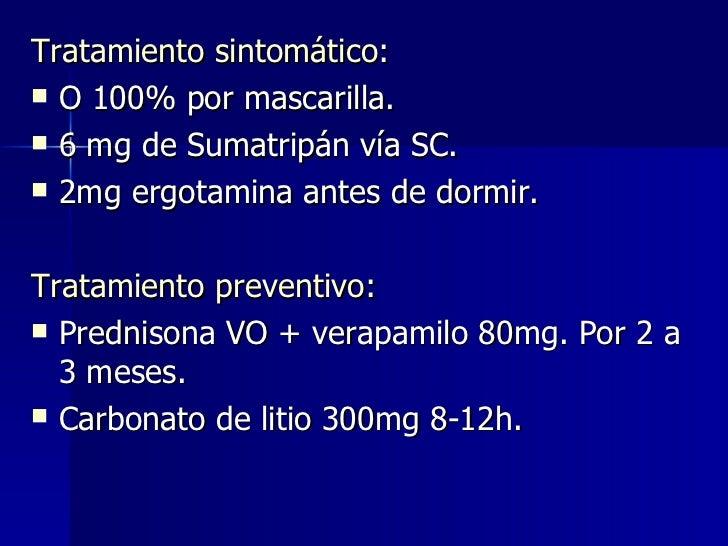 <ul><li>Tratamiento sintomático : </li></ul><ul><li>O 100% por mascarilla. </li></ul><ul><li>6 mg de Sumatripán vía SC. </...