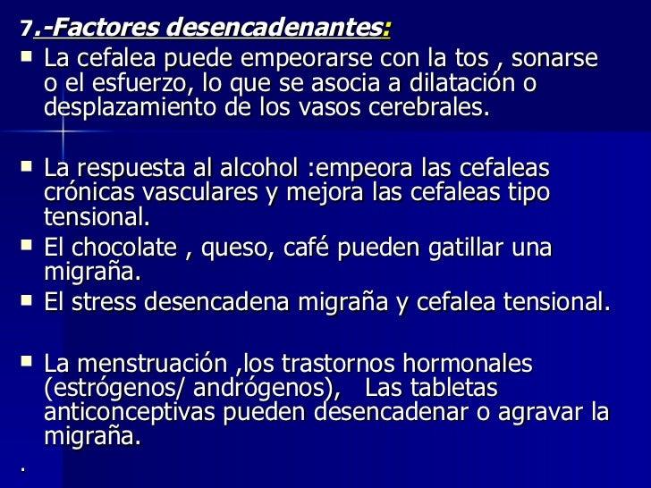 <ul><li>7 .-Factores desencadenantes : </li></ul><ul><li>La cefalea puede empeorarse con la tos , sonarse  o el esfuerzo, ...