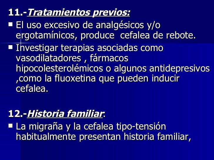 <ul><li>11.- Tratamientos previos: </li></ul><ul><li>El uso excesivo de analgésicos y/o ergotamínicos, produce  cefalea de...