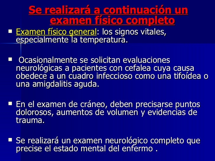 <ul><li>Se realizará a continuación un examen físico completo </li></ul><ul><li>Examen físico general : los signos vitales...