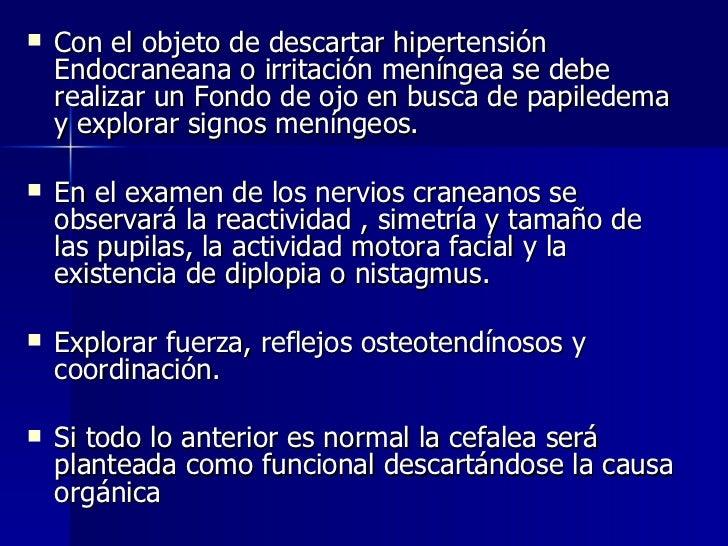 <ul><li>Con el objeto de descartar hipertensión Endocraneana o irritación meníngea se debe realizar un Fondo de ojo en bus...
