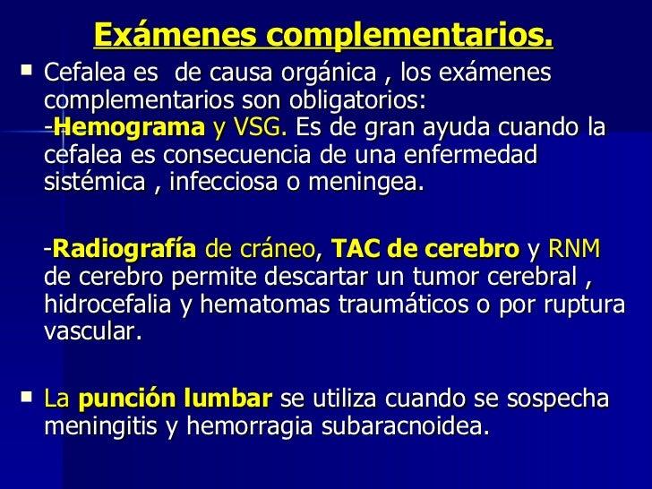 <ul><li>Exámenes complementarios. </li></ul><ul><li>Cefalea es  de causa orgánica , los exámenes complementarios son oblig...
