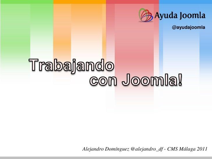 @ayudajoomlaAlejandro Domínguez @alejandro_df - CMS Málaga 2011