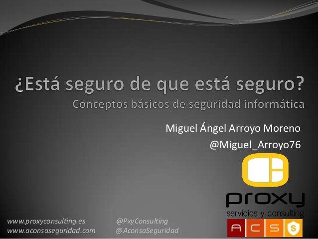 Miguel Ángel Arroyo Moreno                                              @Miguel_Arroyo76www.proxyconsulting.es    @PxyCons...