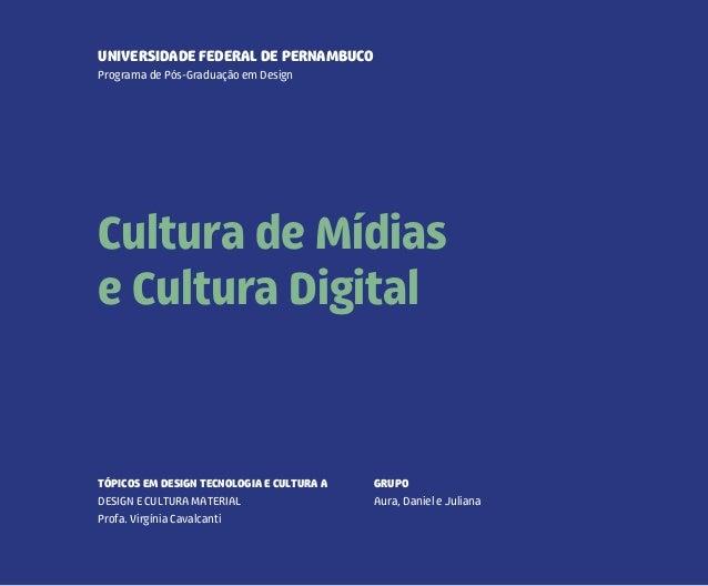 UNIVERSIDADE FEDERAL DE PERNAMBUCO  Programa de Pós-Graduação em Design  Cultura de Mídias  e Cultura Digital  DANIEL DUTR...