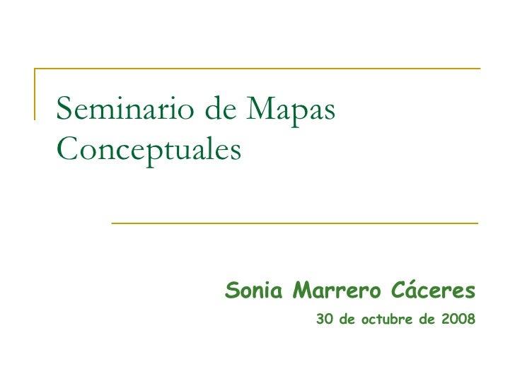 Seminario de Mapas Conceptuales Sonia Marrero Cáceres 30 de octubre de 2008