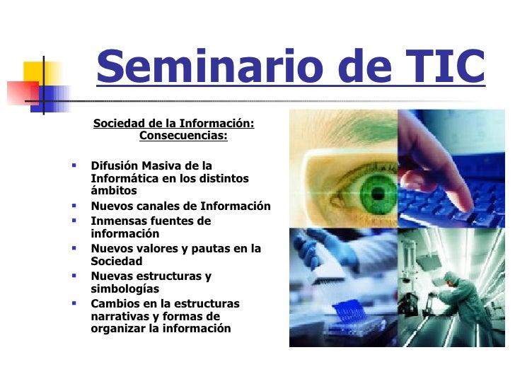 Seminario de TIC <ul><li>Sociedad de la Información: Consecuencias: </li></ul><ul><li>Difusión Masiva de la Informática en...