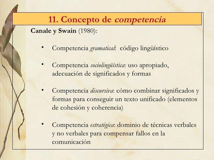 11. Concepto de  competencia <ul><li>Canale y Swain  (1980): </li></ul><ul><ul><li>Competencia  gramatical :  c ódigo ling...