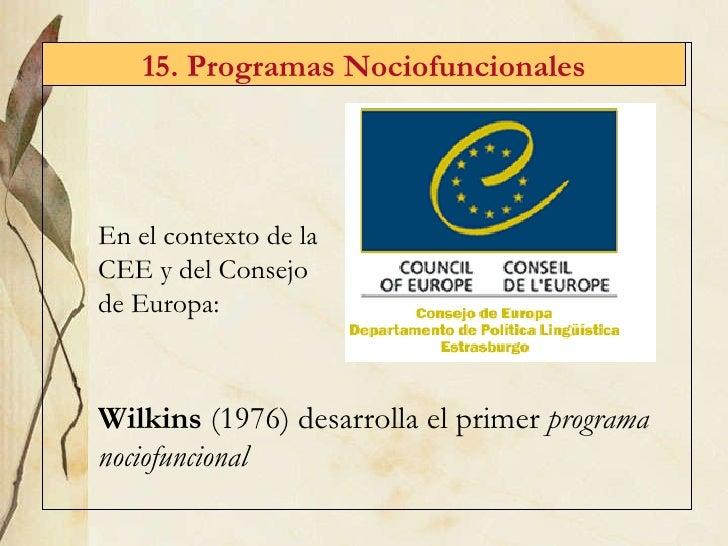 15. Programas Nociofuncionales Wilkins  (1976) desarrolla el primer  programa nociofuncional En el contexto de la CEE y de...