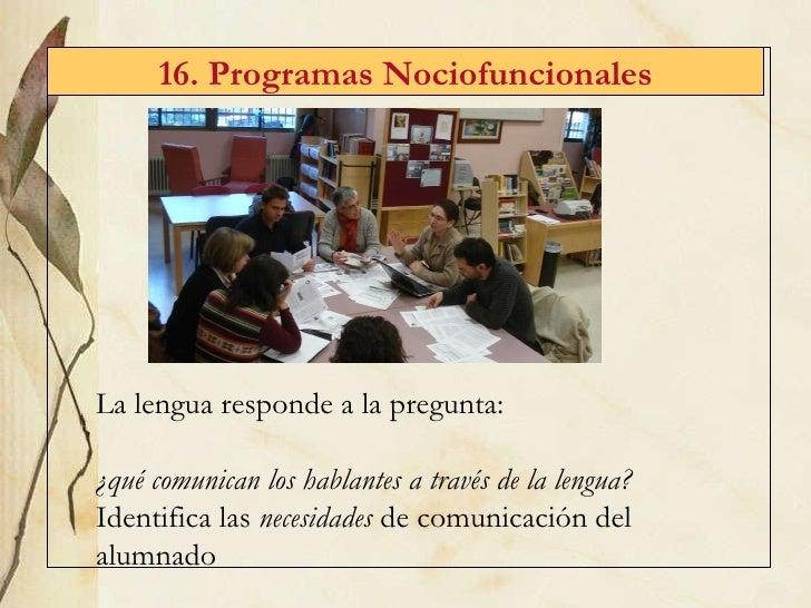 16. Programas Nociofuncionales La lengua responde a la pregunta:  ¿qué comunican los hablantes a través de la lengua? Iden...