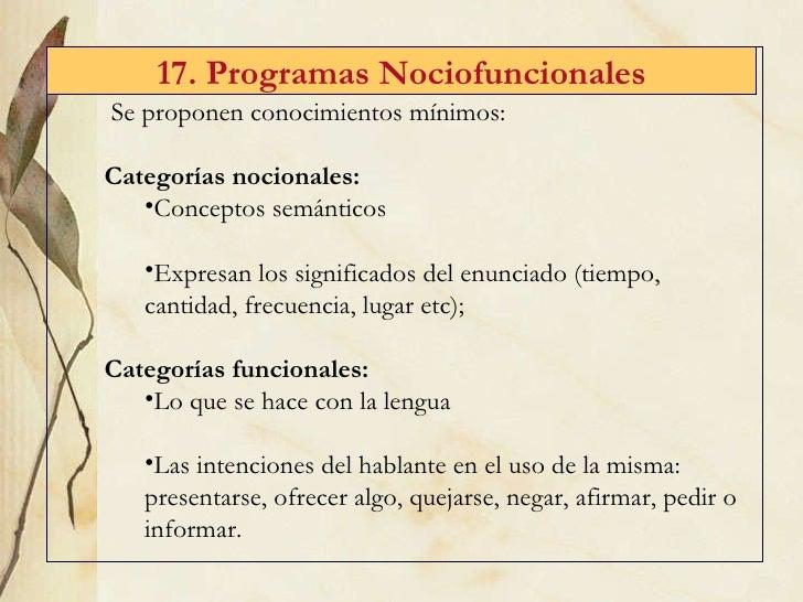 17. Programas Nociofuncionales <ul><li>Se proponen conocimientos m ínimos: </li></ul><ul><li>Categorías nocionales:   </li...