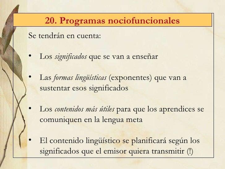 20. Programas  nociofuncionales <ul><li>Se tendrán en cuenta:  </li></ul><ul><li>Los  significados  que se van a enseñar <...