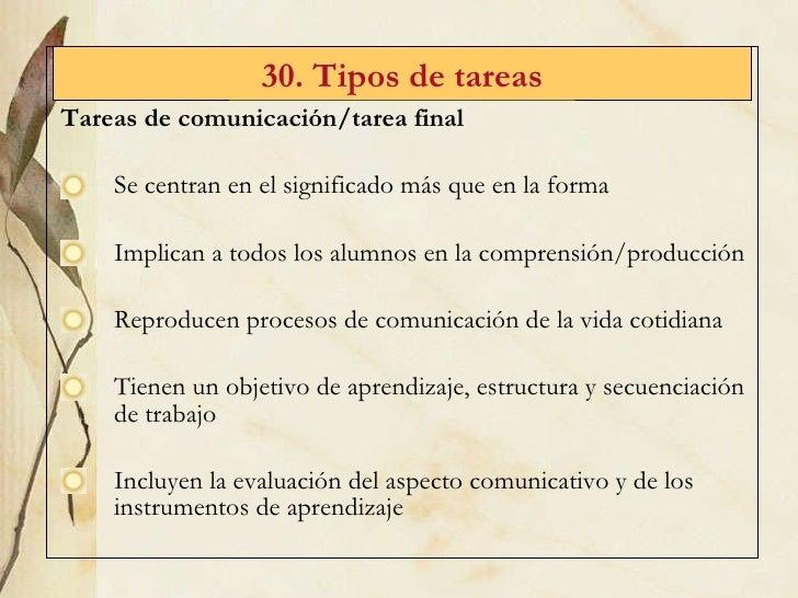 <ul><li>Tareas de comunicaci ón/tarea final </li></ul><ul><li>Se centran en el significado más que en la forma </li></ul><...