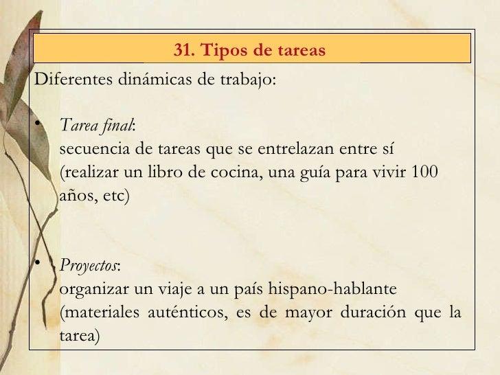 31. Tipos de tareas   <ul><li>Diferentes din ámicas de trabajo: </li></ul><ul><li>Tarea final :  </li></ul><ul><li>secuenc...