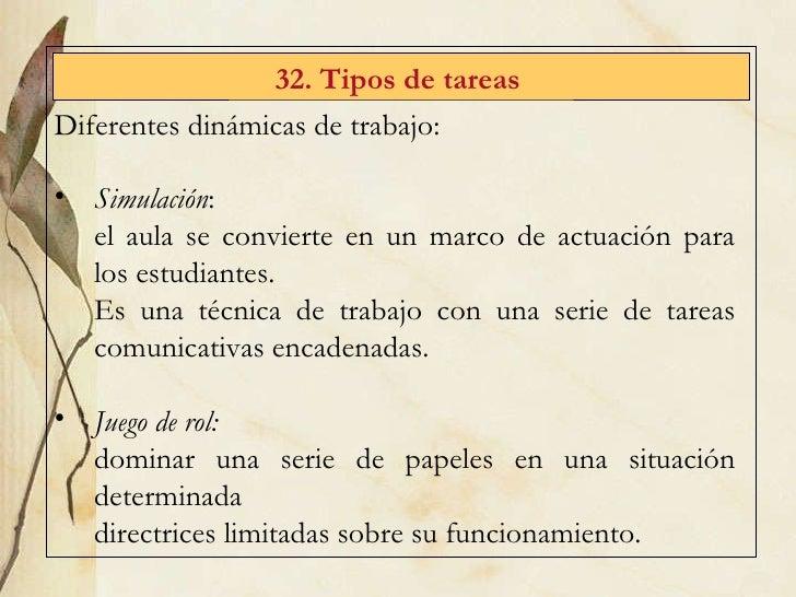 32. Tipos de tareas   <ul><li>Diferentes din ámicas de trabajo: </li></ul><ul><li>Simulación :  </li></ul><ul><li>el aula ...