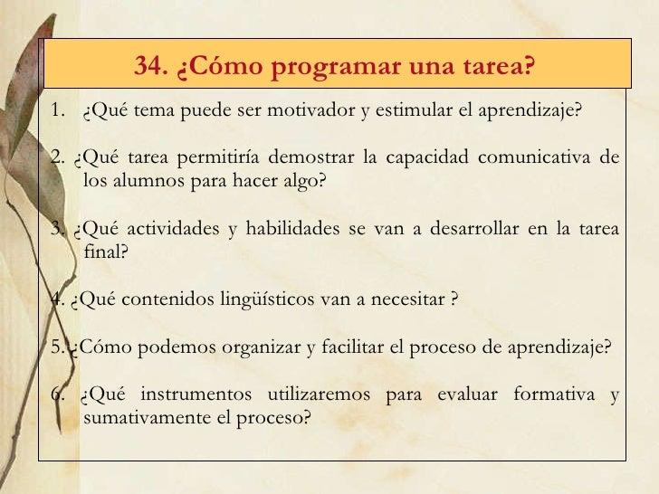 34. ¿C ómo programar una tarea?   <ul><li>¿Qué tema puede ser motivador y estimular el aprendizaje? </li></ul><ul><li>2. ¿...