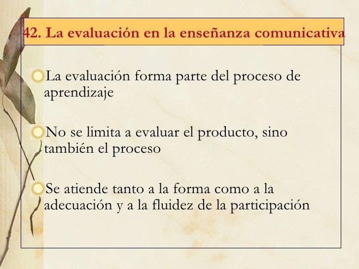 <ul><li>La evaluaci ón forma parte del proceso de aprendizaje </li></ul><ul><li>No se limita a evaluar el producto, sino t...